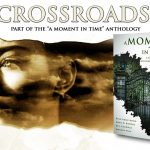 A Moment In Time Anthology Featuring Crossroads