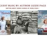 "Guest Blog by Author of ""The War Nurses"" and ""Daughters of War"" Lizzie Page"